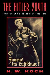 The Hitler Youth-Origins And Development 1922-1945