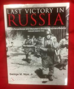 Last Victory In Russia-The SS Panzerkorps and Manstein's Kharkov Counteroffensive Feb-March 1943